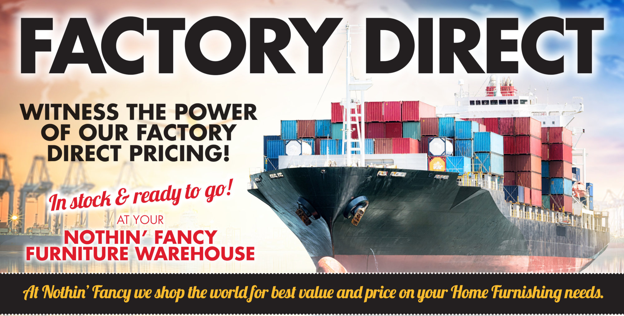 Factory Direct Pricing - Only At Your Nothin' Fancy Furniture Warehouse